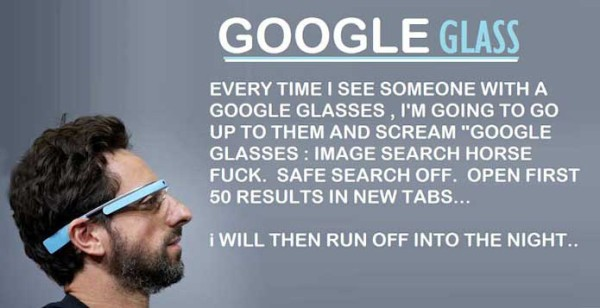 Every time I see someone with Google Glasses, I'm going up to them and scream