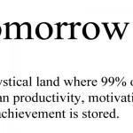 Tomorrow.. now I get it